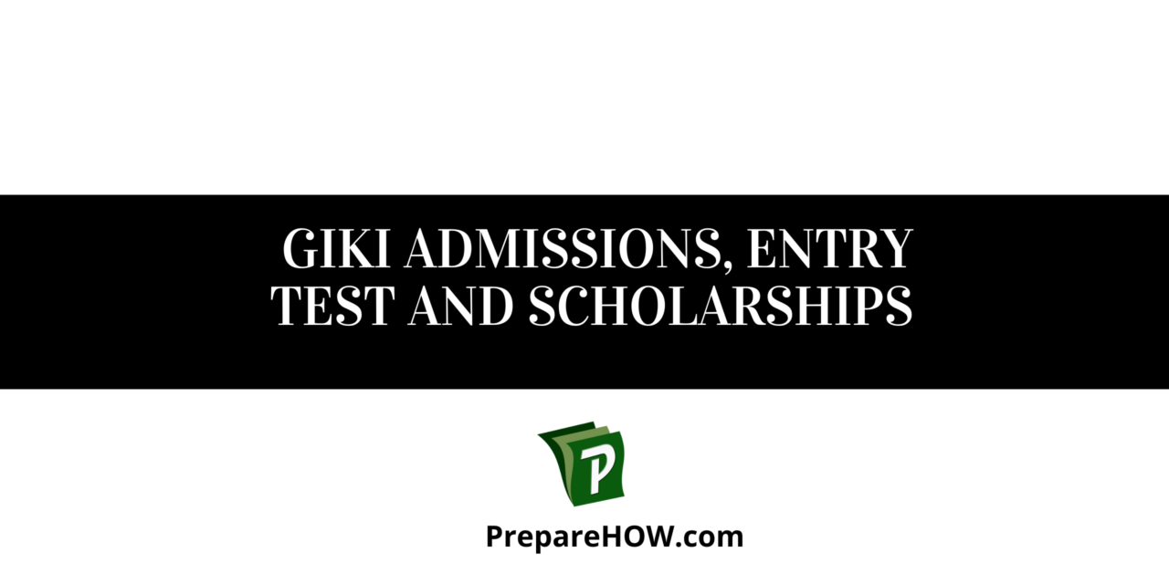 GIKI Addmissions, Entry Test and Scholarships