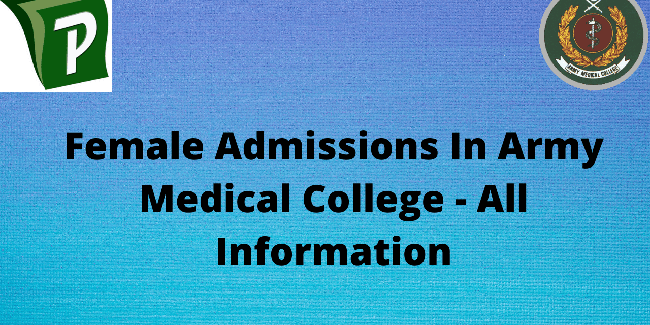 Army Medical College Female Admissions – All Important Information 2020